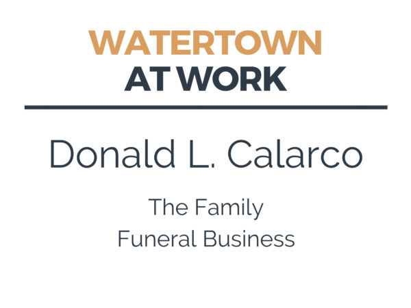 Don Calarco has worked in the funeral service industry in Watertown